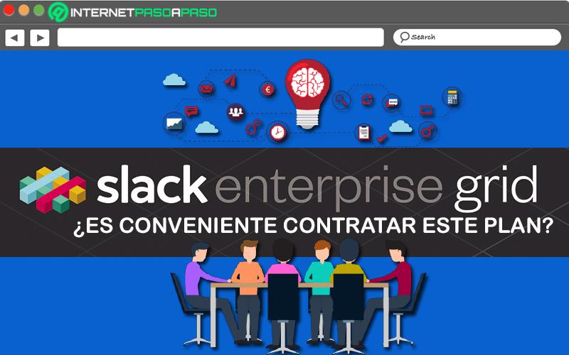 ¿Vale la pena contratar Enterprise Grid de Slack? ¿Cuándo es conveniente hacerlo?