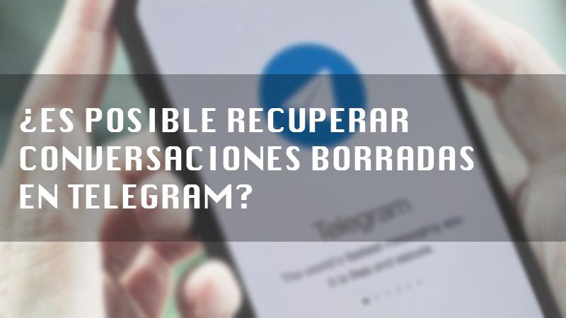 ¿Se pueden recuperar las conversaciones eliminadas de Telegram o no se puede hacer nada más?
